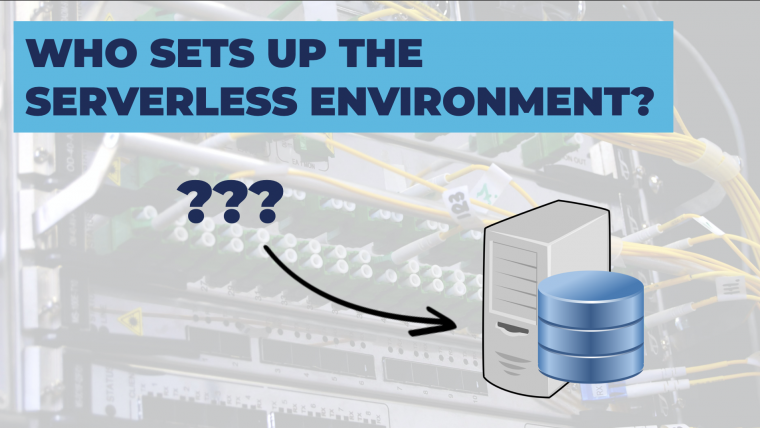 In Serverless Who Sets Up The Environment
